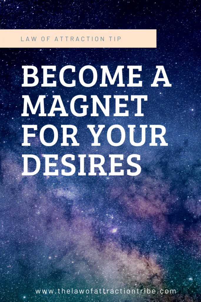 Become a magnet for what you want to manifest with the law of attraction.
